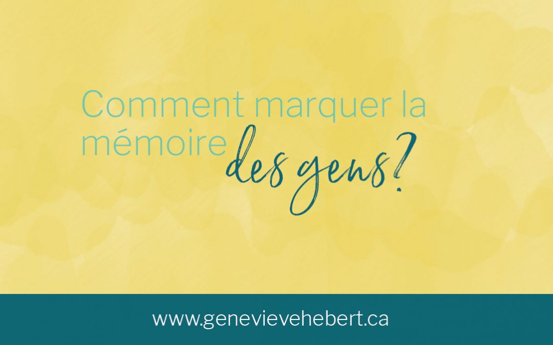 Comment marquer la mémoire des gens ?